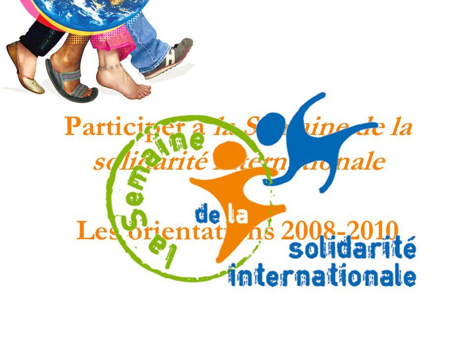 Les orientations de la Semaine 2008-2010 1 Participer à la Semaine de la solidarité internationale Les orientations 2008-2010