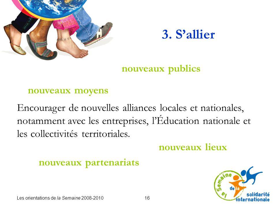 Les orientations de la Semaine 2008-2010 16 3. Sallier Encourager de nouvelles alliances locales et nationales, notamment avec les entreprises, lÉduca
