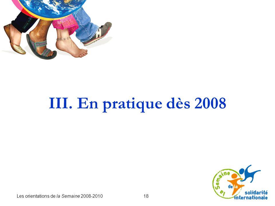 Les orientations de la Semaine 2008-2010 18 III. En pratique dès 2008