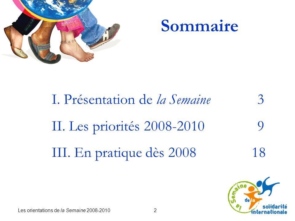 Les orientations de la Semaine 2008-2010 2 I. Présentation de la Semaine 3 II. Les priorités 2008-2010 9 III. En pratique dès 2008 18 Sommaire