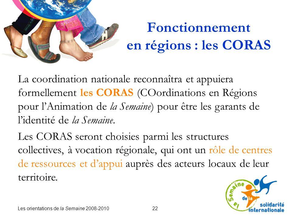 Les orientations de la Semaine 2008-2010 22 Fonctionnement en régions : les CORAS La coordination nationale reconnaîtra et appuiera formellement les C