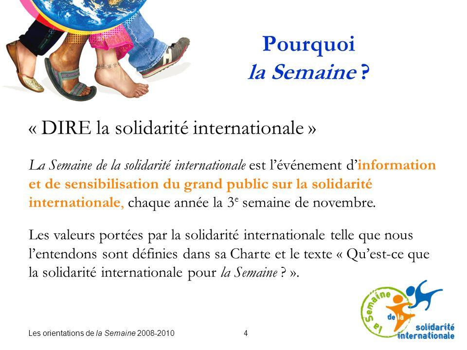 Les orientations de la Semaine 2008-2010 4 Pourquoi la Semaine ? « DIRE la solidarité internationale » La Semaine de la solidarité internationale est