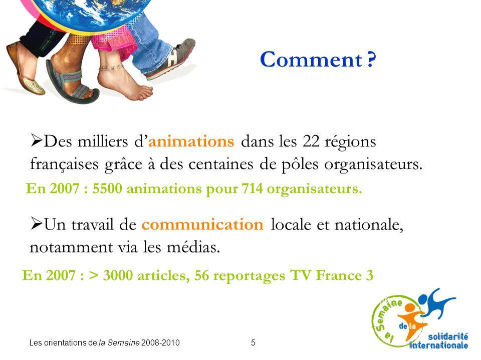 Les orientations de la Semaine 2008-2010 5 Comment ? Des milliers danimations dans les 22 régions françaises grâce à des centaines de pôles organisate