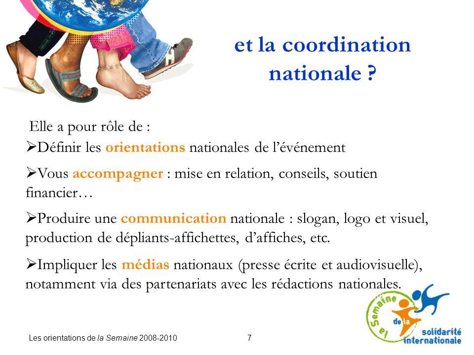 Les orientations de la Semaine 2008-2010 7 et la coordination nationale ? Elle a pour rôle de : Vous accompagner : mise en relation, conseils, soutien