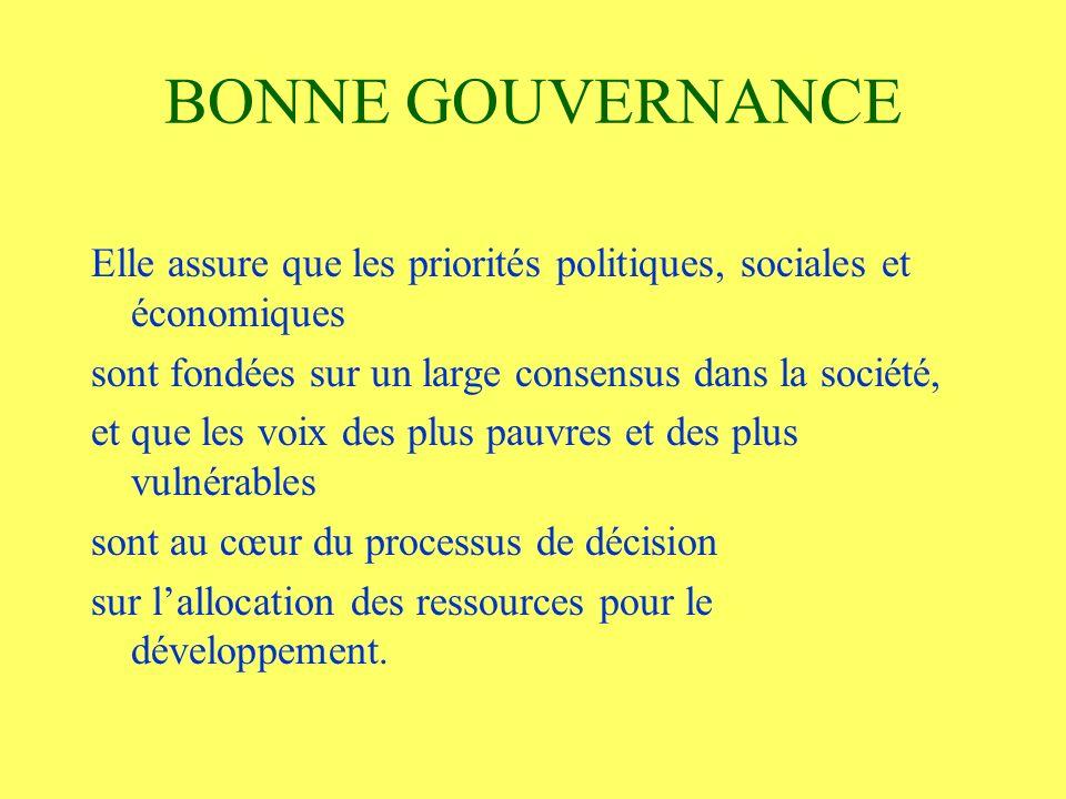 BONNE GOUVERNANCE Elle assure que les priorités politiques, sociales et économiques sont fondées sur un large consensus dans la société, et que les voix des plus pauvres et des plus vulnérables sont au cœur du processus de décision sur lallocation des ressources pour le développement.