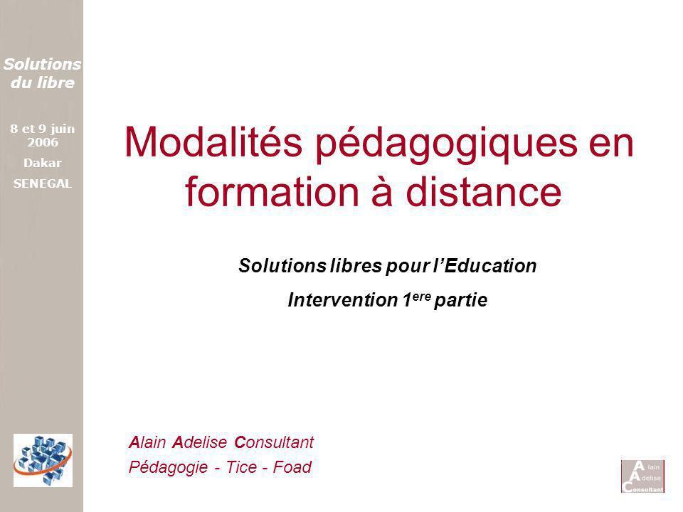 Solutions du libre 8 et 9 juin 2006 Dakar SENEGAL Modalités pédagogiques en formation à distance Alain Adelise Consultant Pédagogie - Tice - Foad Solu