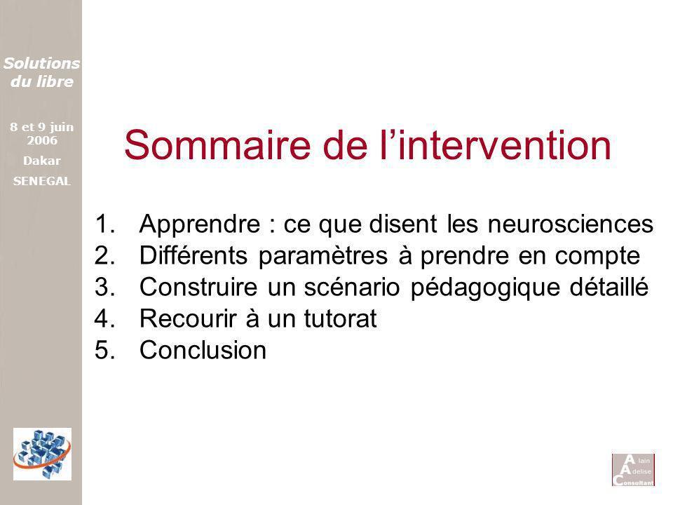 Solutions du libre 8 et 9 juin 2006 Dakar SENEGAL Sommaire de lintervention 1.Apprendre : ce que disent les neurosciences 2.Différents paramètres à pr
