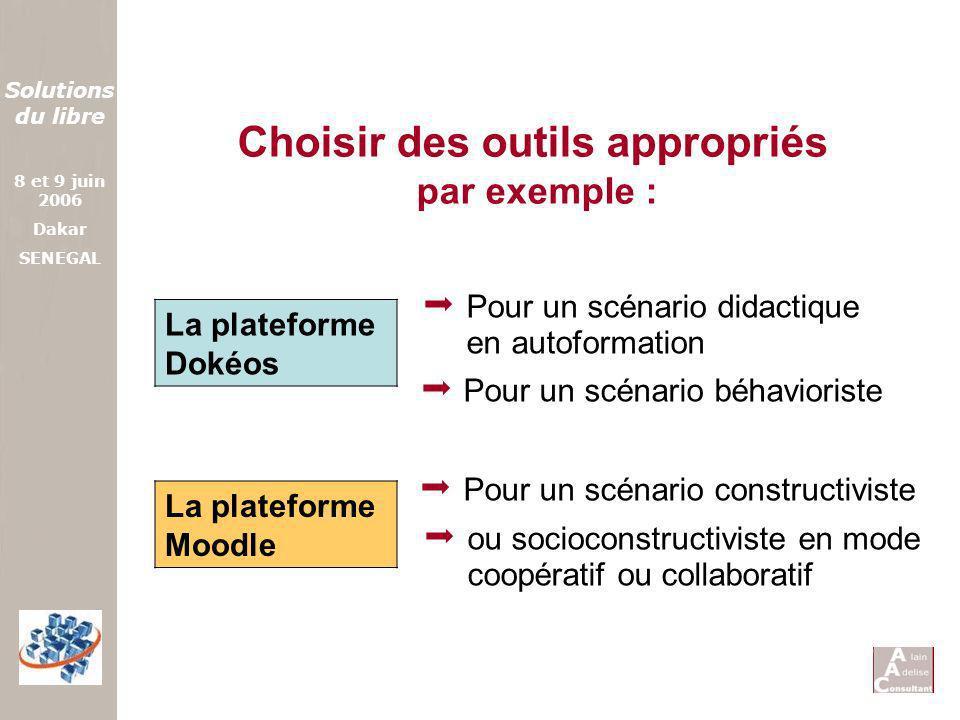 Solutions du libre 8 et 9 juin 2006 Dakar SENEGAL Choisir des outils appropriés par exemple : Pour un scénario didactique en autoformation Pour un scé