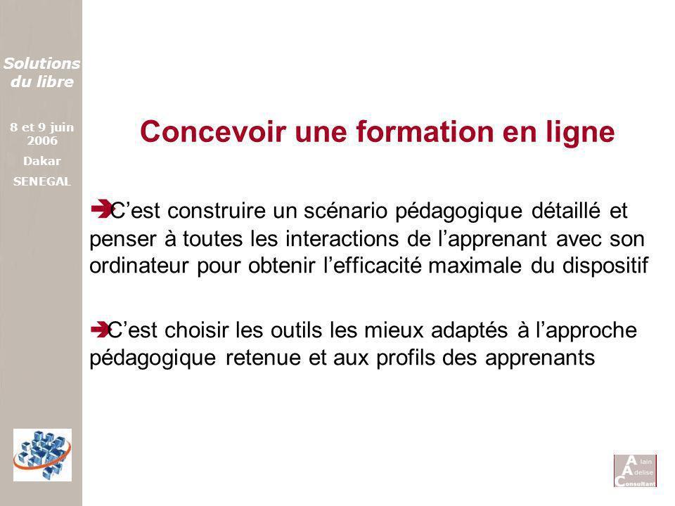 Solutions du libre 8 et 9 juin 2006 Dakar SENEGAL Cest construire un scénario pédagogique détaillé et penser à toutes les interactions de lapprenant a