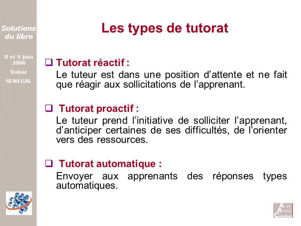 Solutions du libre 8 et 9 juin 2006 Dakar SENEGAL Les types de tutorat Tutorat réactif : Le tuteur est dans une position dattente et ne fait que réagi