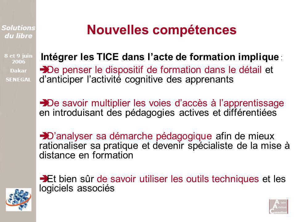 Solutions du libre 8 et 9 juin 2006 Dakar SENEGAL De penser le dispositif de formation dans le détail et danticiper lactivité cognitive des apprenants