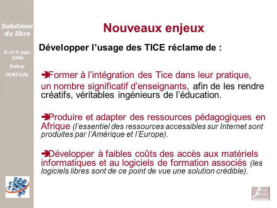 Solutions du libre 8 et 9 juin 2006 Dakar SENEGAL Former à lintégration des Tice dans leur pratique, un nombre significatif denseignants, afin de les