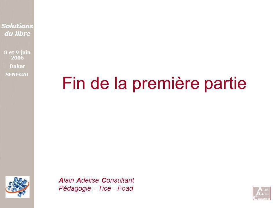 Solutions du libre 8 et 9 juin 2006 Dakar SENEGAL Fin de la première partie Alain Adelise Consultant Pédagogie - Tice - Foad