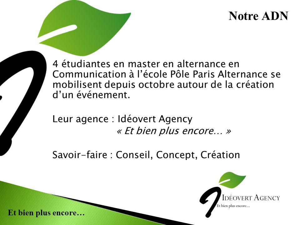 Et bien plus encore… 4 étudiantes en master en alternance en Communication à lécole Pôle Paris Alternance se mobilisent depuis octobre autour de la création dun événement.