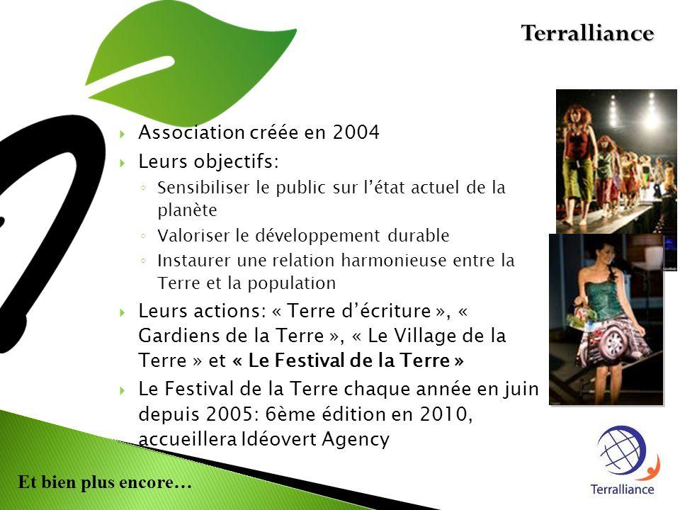 Et bien plus encore… Association créée en 2004 Leurs objectifs: Sensibiliser le public sur létat actuel de la planète Valoriser le développement durable Instaurer une relation harmonieuse entre la Terre et la population Leurs actions: « Terre décriture », « Gardiens de la Terre », « Le Village de la Terre » et « Le Festival de la Terre » Le Festival de la Terre chaque année en juin depuis 2005: 6ème édition en 2010, accueillera Idéovert Agency Terralliance