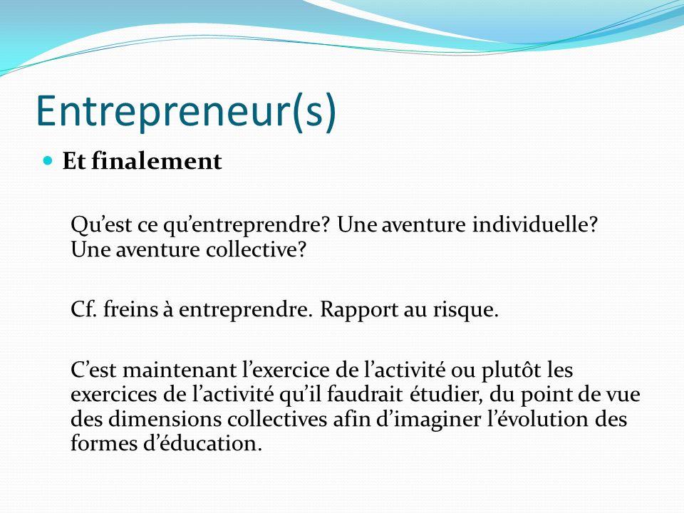 Entrepreneur(s) Et finalement Quest ce quentreprendre? Une aventure individuelle? Une aventure collective? Cf. freins à entreprendre. Rapport au risqu
