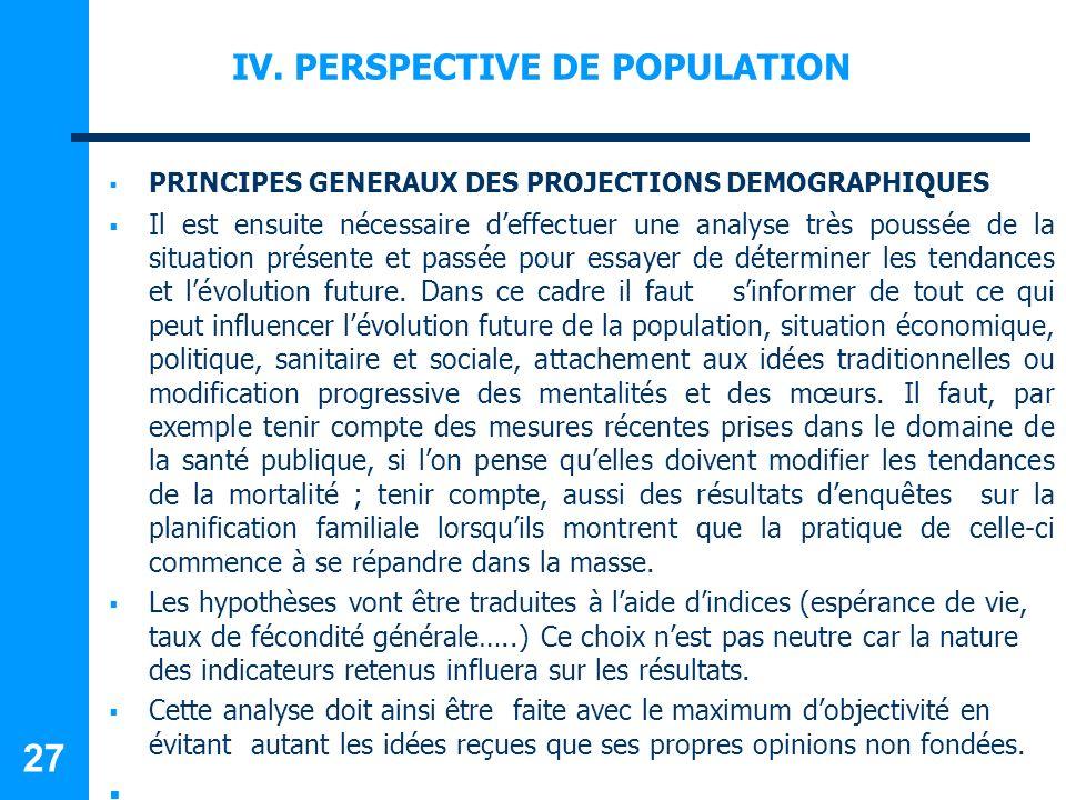 IV. PERSPECTIVE DE POPULATION PRINCIPES GENERAUX DES PROJECTIONS DEMOGRAPHIQUES Il est ensuite nécessaire deffectuer une analyse très poussée de la si