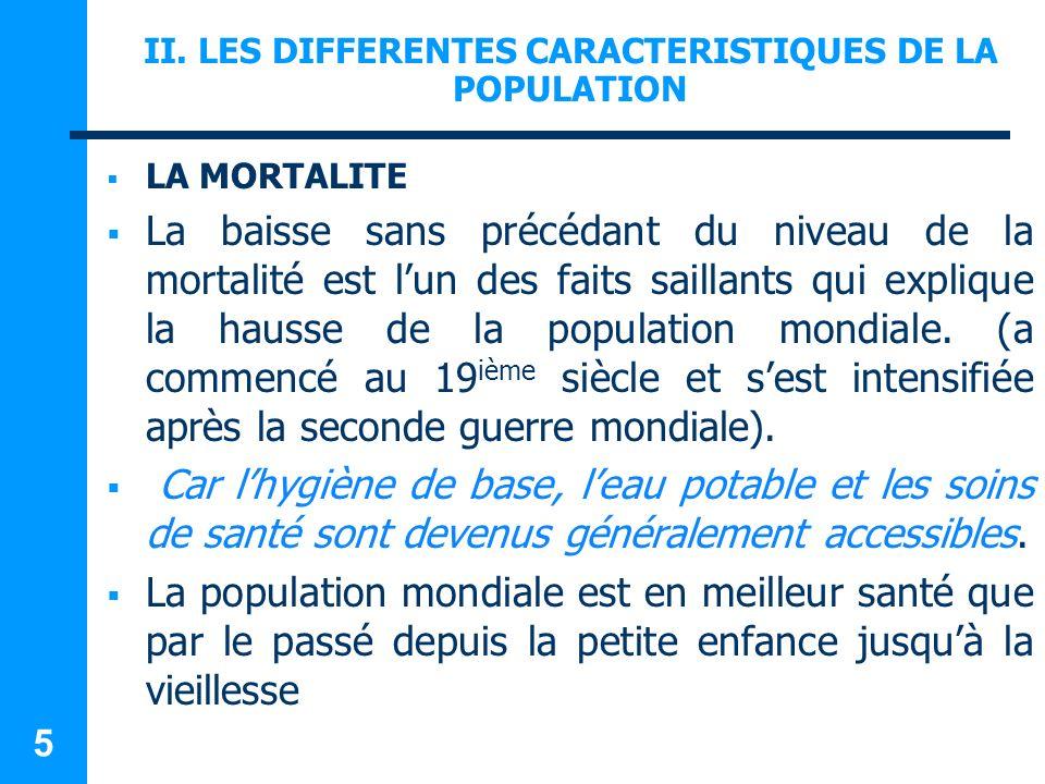 II. LES DIFFERENTES CARACTERISTIQUES DE LA POPULATION LA MORTALITE La baisse sans précédant du niveau de la mortalité est lun des faits saillants qui