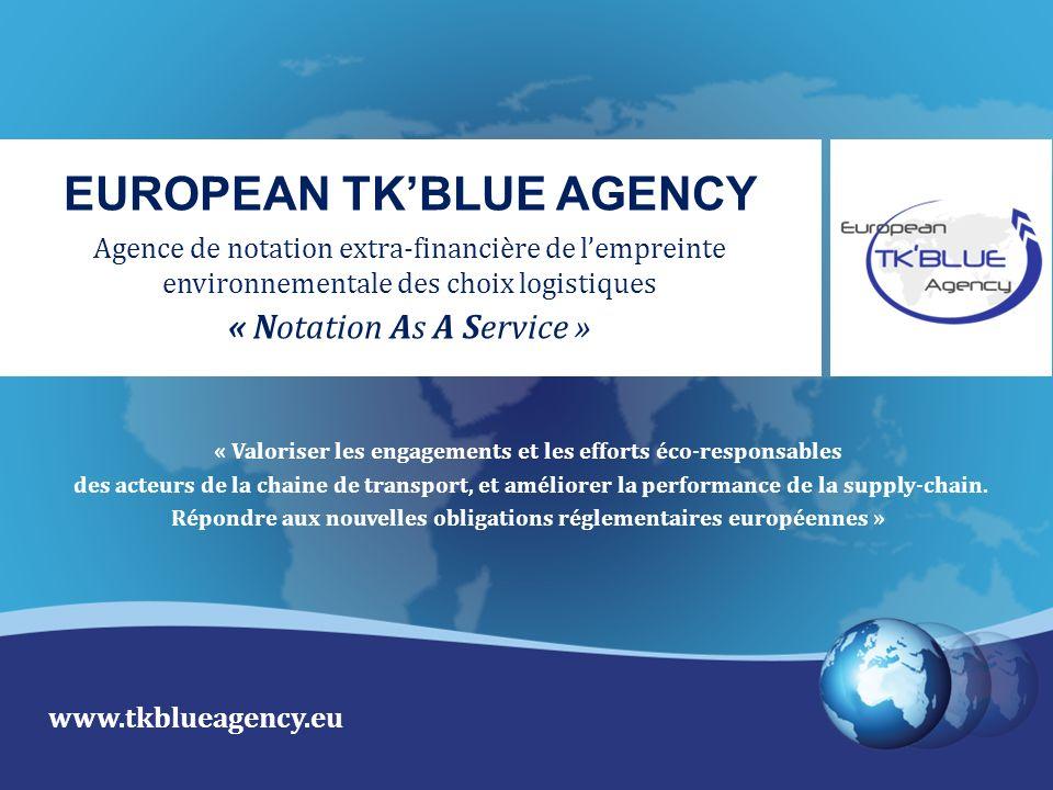 European TKBlue Agency – Agence de notation extra-financière de lempreinte environnementale des choix logistiques TKBlue, le seul référentiel global, et aussi un outil complet pour la logistique éco-responsable inclut : tous les Critères tous les Modes tous les Acteurs tous les Pays offre: tous les Outils garantit: tous les Contrôles TKBlue