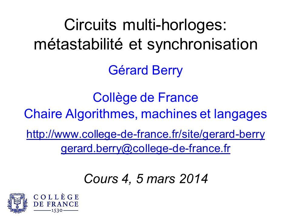 Circuits multi-horloges: métastabilité et synchronisation Gérard Berry Collège de France Chaire Algorithmes, machines et langages http://www.college-d