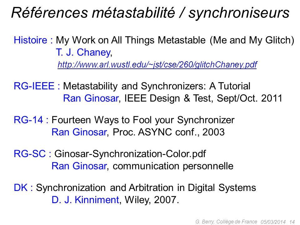 05/03/2014 14 G. Berry, Collège de France Références métastabilité / synchroniseurs RG-IEEE : Metastability and Synchronizers: A Tutorial RG-IEEE : Ra