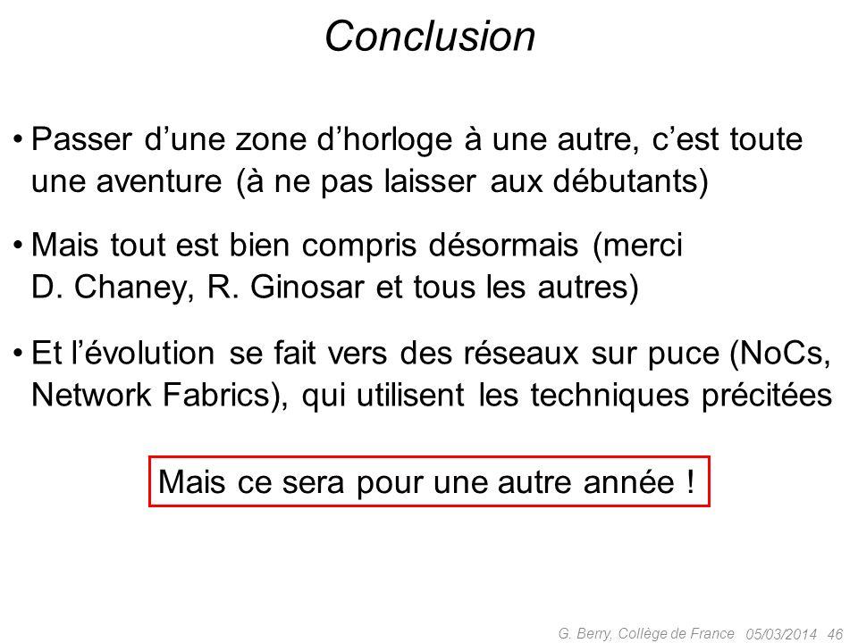 Passer dune zone dhorloge à une autre, cest toute une aventure (à ne pas laisser aux débutants) 05/03/2014 46 G. Berry, Collège de France Conclusion M
