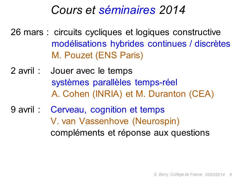 05/03/2014 6 G. Berry, Collège de France Cours et séminaires 2014 26 mars : circuits cycliques et logiques constructive 5 mars : modélisations hybride