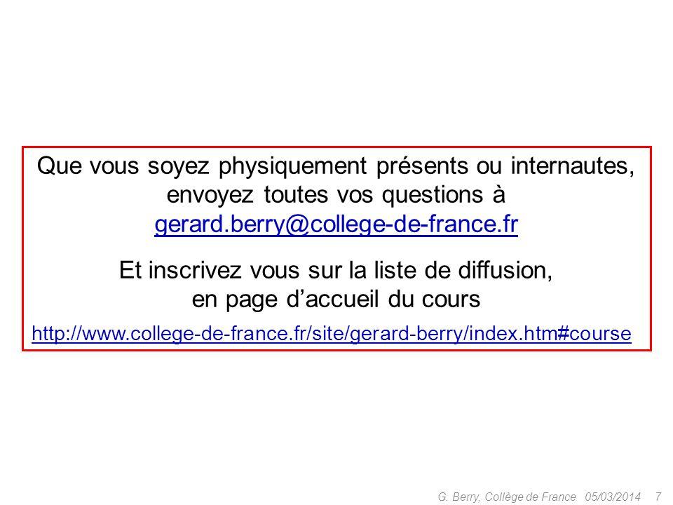 05/03/20147G. Berry, Collège de France Que vous soyez physiquement présents ou internautes, envoyez toutes vos questions à gerard.berry@college-de-fra