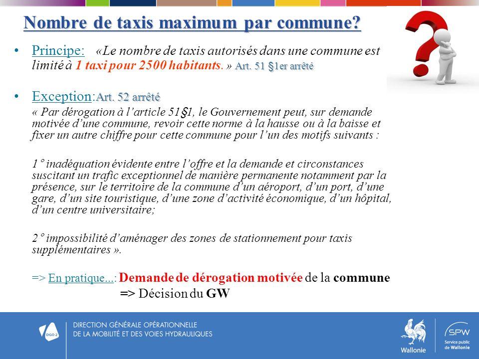 Nombre de taxis maximum par commune? Art. 51 §1er arrêtéPrincipe: «Le nombre de taxis autorisés dans une commune est limité à 1 taxi pour 2500 habitan