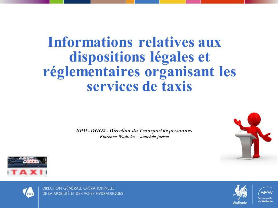 Informations relatives aux dispositions légales et réglementaires organisant les services de taxis SPW- DGO2 - Direction du Transport de personnes Flo