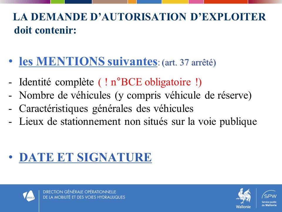 LA DEMANDE DAUTORISATION DEXPLOITER doit contenir: (art. 37 arrêté) les MENTIONS suivantes : (art. 37 arrêté) -Identité complète ( ! n°BCE obligatoire