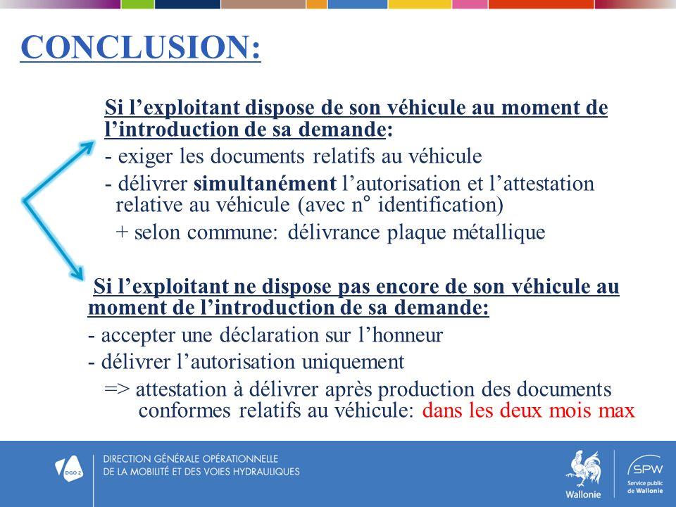 CONCLUSION: Si lexploitant dispose de son véhicule au moment de lintroduction de sa demande: - exiger les documents relatifs au véhicule - délivrer si