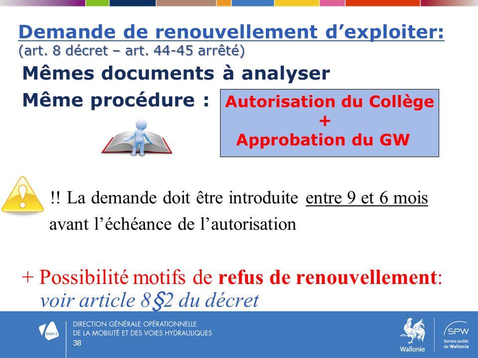 (art. 8 décret – art. 44-45 arrêté) Demande de renouvellement dexploiter: (art. 8 décret – art. 44-45 arrêté) Mêmes documents à analyser Même procédur