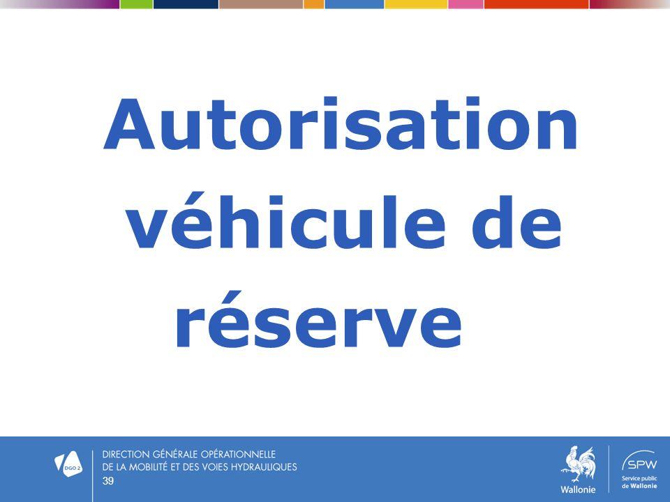 Autorisation véhicule de réserve 39