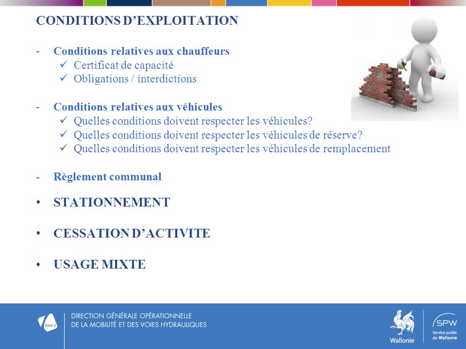 CONDITIONS DEXPLOITATION -Conditions relatives aux chauffeurs Certificat de capacité Obligations / interdictions -Conditions relatives aux véhicules Quelles conditions doivent respecter les véhicules.