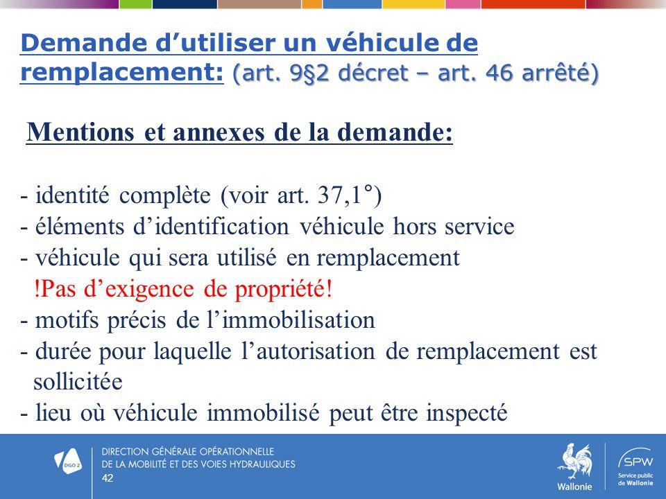 (art. 9§2 décret – art. 46 arrêté) Demande dutiliser un véhicule de remplacement: (art. 9§2 décret – art. 46 arrêté) Mentions et annexes de la demande