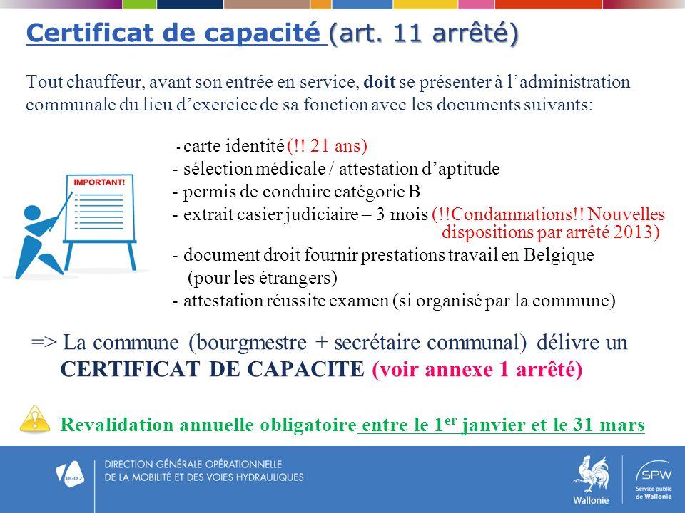 (art. 11 arrêté) Certificat de capacité (art. 11 arrêté) Tout chauffeur, avant son entrée en service, doit se présenter à ladministration communale du