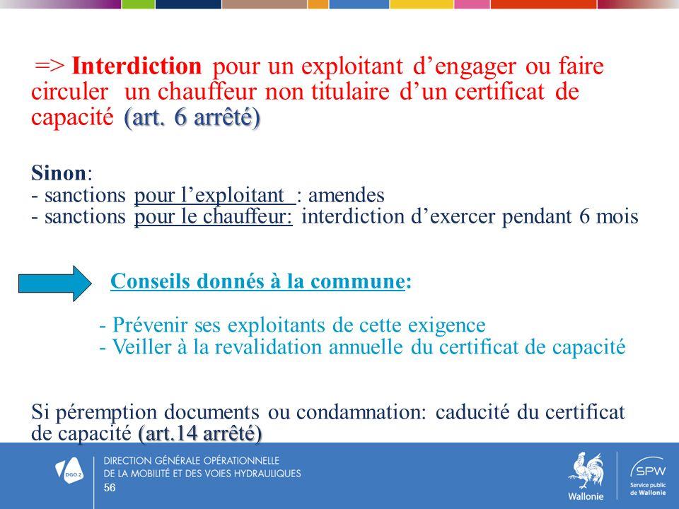56 (art. 6 arrêté) => Interdiction pour un exploitant dengager ou faire circuler un chauffeur non titulaire dun certificat de capacité (art. 6 arrêté)