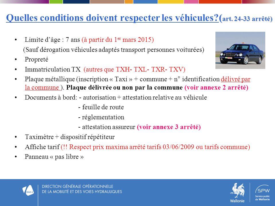 ( art. 24-33 arrêté) Quelles conditions doivent respecter les véhicules?( art. 24-33 arrêté) Limite dâge : 7 ans (à partir du 1 er mars 2015) (Sauf dé