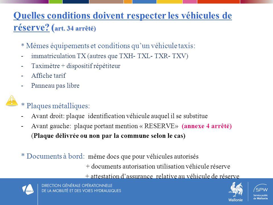 ( art. 34 arrêté) Quelles conditions doivent respecter les véhicules de réserve? ( art. 34 arrêté) * Mêmes équipements et conditions quun véhicule tax