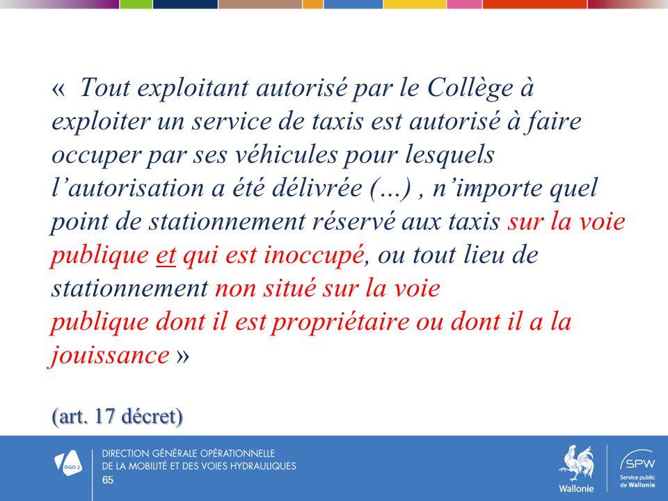 (art. 17 décret) « Tout exploitant autorisé par le Collège à exploiter un service de taxis est autorisé à faire occuper par ses véhicules pour lesquel
