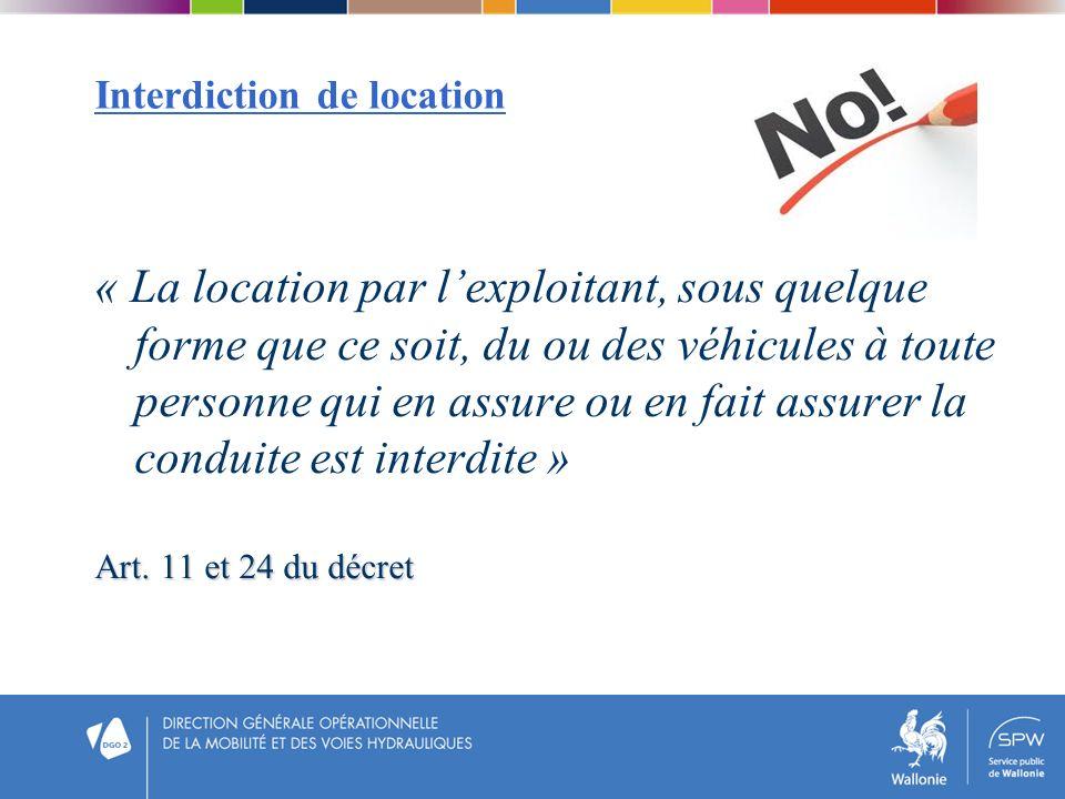 Interdiction de location « La location par lexploitant, sous quelque forme que ce soit, du ou des véhicules à toute personne qui en assure ou en fait