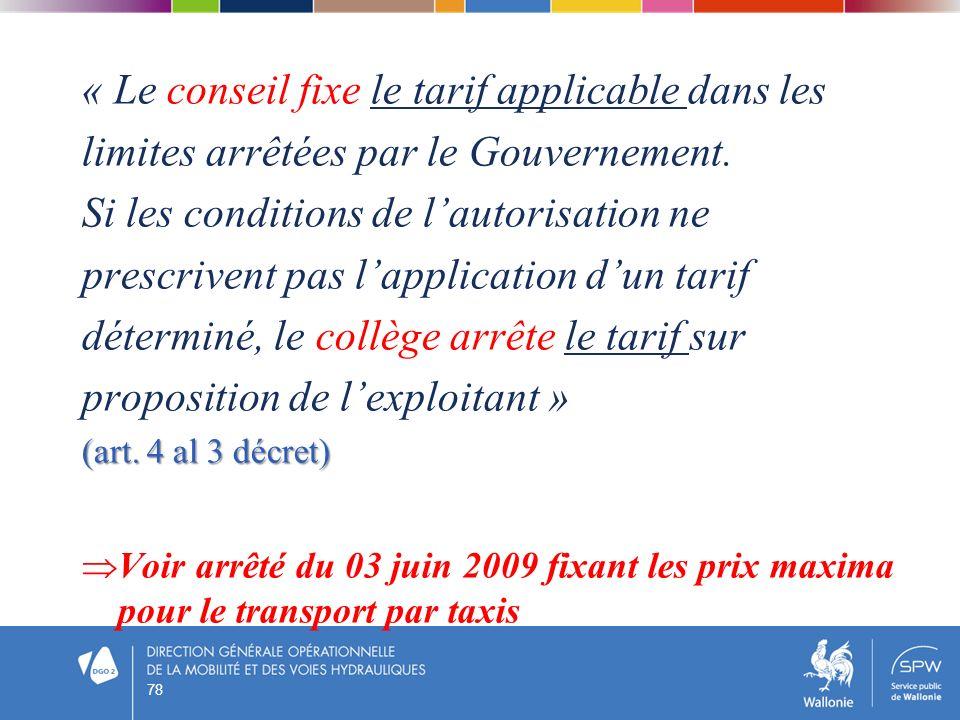 « Le conseil fixe le tarif applicable dans les limites arrêtées par le Gouvernement. Si les conditions de lautorisation ne prescrivent pas lapplicatio