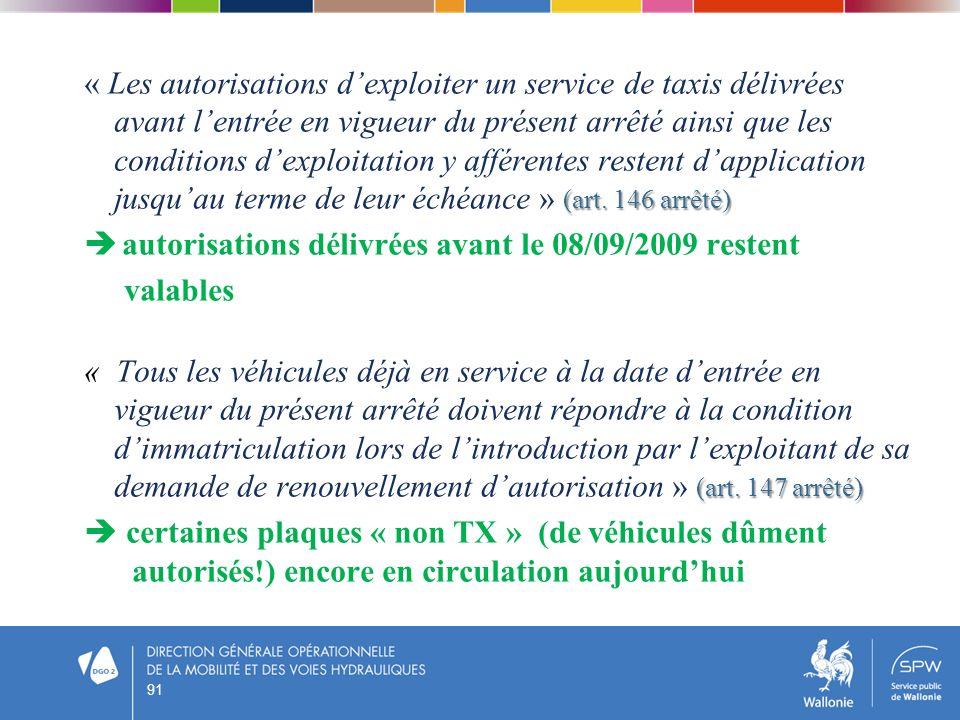 (art. 146 arrêté) « Les autorisations dexploiter un service de taxis délivrées avant lentrée en vigueur du présent arrêté ainsi que les conditions dex