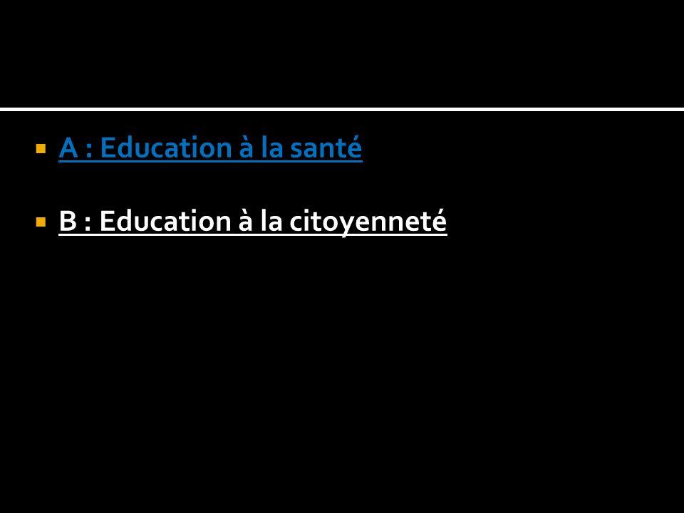 A : Education à la santé B : Education à la citoyenneté