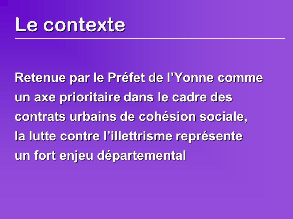 Le contexte Retenue par le Préfet de lYonne comme un axe prioritaire dans le cadre des contrats urbains de cohésion sociale, la lutte contre lillettrisme représente un fort enjeu départemental