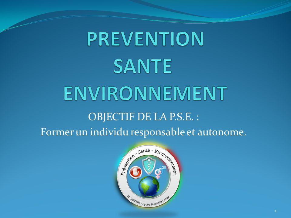 OBJECTIF DE LA P.S.E. : Former un individu responsable et autonome. 1