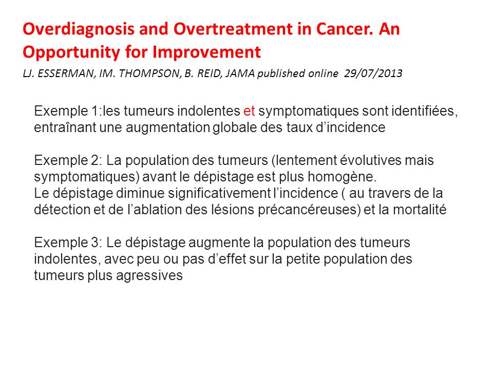 Overdiagnosis and Overtreatment in Cancer. An Opportunity for Improvement LJ. ESSERMAN, IM. THOMPSON, B. REID, JAMA published online 29/07/2013 Exempl
