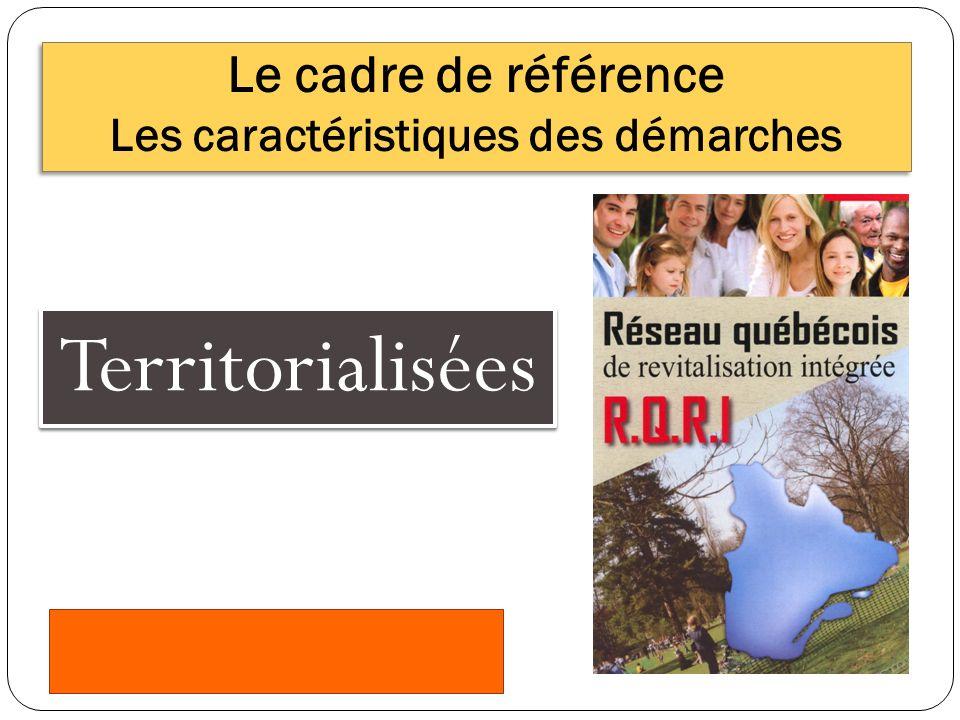 Le cadre de référence Les caractéristiques des démarches Territorialisées