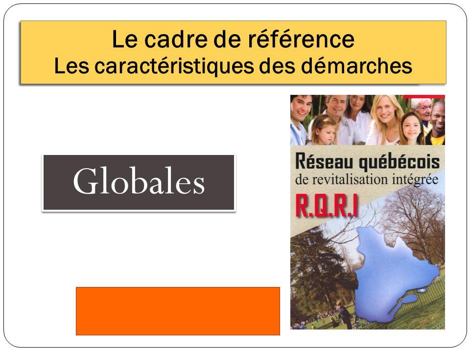 Le cadre de référence Les caractéristiques des démarches Globales Le cadre de référence Les caractéristiques des démarches